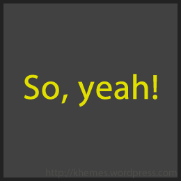 So, yeah!