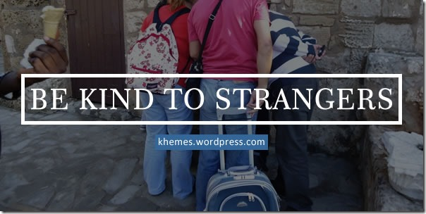Be Kind to Strangers